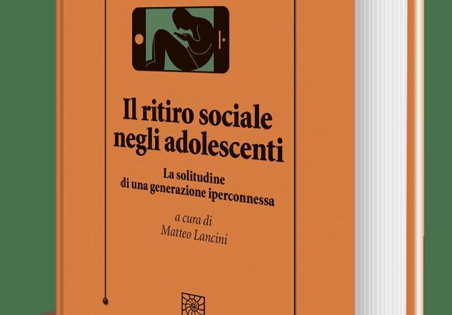 Quarta ristampa – Il ritiro sociale negli adolescenti: la solitudine di una generazione iperconnessa